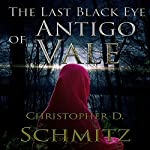 The Last Black Eye of Antigo Vale | Christopher D. Schmitz