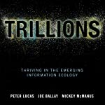 Trillions: Thriving in the Emerging Information Ecology | Peter Lucas,Joe Ballay,Mickey McManus