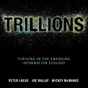 Trillions: Thriving in the Emerging Information Ecology | [Peter Lucas, Joe Ballay, Mickey McManus]