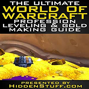 The Ultimate World of Warcraft Profession Leveling and Gold Making Guide Audiobook