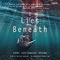 Lies Beneath Audiobook by Anne Greenwood Brown Narrated by MacLeod Andrews