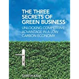 The Three Secrets of Green Business: Unlocking Competitive Advantage in a Low Carbon Economyby Gareth Kane