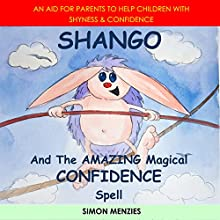 Shango and the Amazing Magical Confidence Spell: An Aid for Parents to Help Children with Shyness & Confidence | Livre audio Auteur(s) : Simon S Menzies Narrateur(s) : Simon Menzies