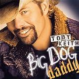 Big Dog Daddy ~ Toby Keith