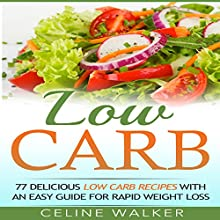 Low Carb: 77 Delicious Low Carb Recipes with an Easy Guide for Rapid Weight Loss Audiobook by Celine Walker Narrated by Dave Wright