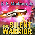 The Silent Warrior: Forever Hero Series #2 (       UNABRIDGED) by L. E. Modesitt Jr. Narrated by Kyle McCarley