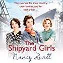 The Shipyard Girls: Shipyard Girls, Book 1 Audiobook by Nancy Revell Narrated by Janine Birkett