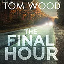 The Final Hour Audiobook by Tom Wood Narrated by Daniel Philpott