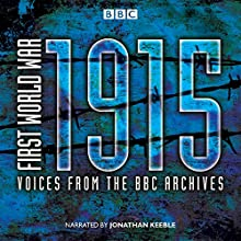 First World War: 1915: Voices from the BBC Archives (       UNABRIDGED) by Mark Jones Narrated by Jonathan Keeble