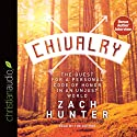 Chivalry: The Quest for a Personal Code of Honor in an Unjust World Audiobook by Zach Hunter Narrated by Zach Hunter