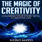 The Magic of Creativity: Coloring Your Story with a Creative Life | Nero Mayo