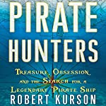 Pirate Hunters: Treasure, Obsession, and the Search for a Legendary Pirate Ship | Robert Kurson