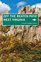 West Virginia off the Beaten Path: A Guide to Unique Places (Off the Beaten Path Series)