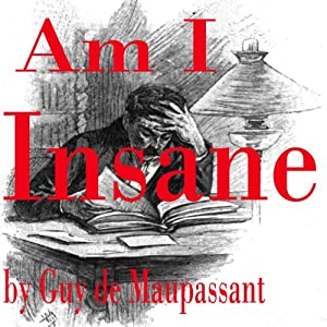 Am I Insane? | [Guy de Maupassant]