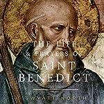 The Life and Prayers of Saint Benedict | Wyatt North