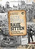 Alte Zeiten, raue Sitten: Underdogs aus Bayerns Geschichte