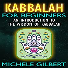 Kabbalah for Beginners: An Introduction to the Wisdom of Kabbalah (       UNABRIDGED) by Michele Gilbert Narrated by Steve Grumbach