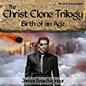 Birth of an Age: The Christ Clone Trilogy - Book Two, Revised & Expanded Audiobook by James BeauSeigneur Narrated by Kevin O'Brien
