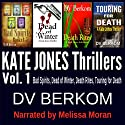 Bad Spirits, Dead of Winter, Death Rites, Touring for Death: The Kate Jones Thriller Series, Vol. 1 (       UNABRIDGED) by D.V. Berkom Narrated by Melissa Moran
