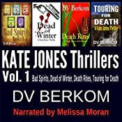 Bad Spirits, Dead of Winter, Death Rites, Touring for Death: The Kate Jones Thriller Series, Vol. 1 | [D.V. Berkom]