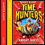 Knight Quest: Time Hunters, Book 2 (       UNABRIDGED) by Chris Blake Narrated by Oliver Hembrough