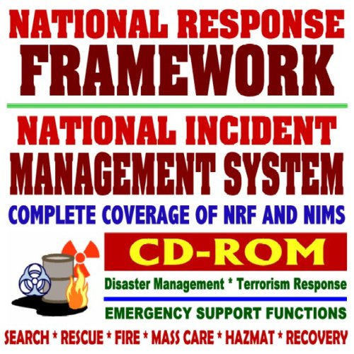 National Response Framework (NRF) and National Incident Management System (NIMS) - Complete Coverage of FEMA and Department of Homeland Security Disaster and Emergency Incident Response (CD-ROM)