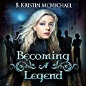 Becoming a Legend: The Blue Eyes Trilogy (       UNABRIDGED) by B. Kristin McMichael Narrated by Caprisha Page
