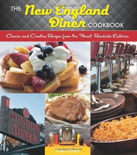 The New England Diner Cookbook: Classic and Creative Recipes from the Finest Roadside Eateries by Mike Urban