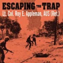 Escaping the Trap: The US Army X Corps in Northeast Korea, 1950 (       UNABRIDGED) by Roy E. Appleman Narrated by Kevin Foley