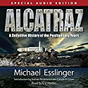 Alcatraz: A Definitive History of the Penitentiary Years (       UNABRIDGED) by Michael Esslinger Narrated by Eric Medler