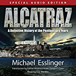 Alcatraz: A Definitive History of the Penitentiary Years | Michael Esslinger
