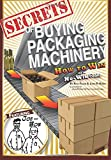 img - for Secrets of Buying Packaging Machinery: How to Win in a No Win Game book / textbook / text book