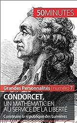 Condorcet, un mathmaticien au service de la libert- Construire la rpublique des Lumires (Grandes Personnalits t. 7) (French Edition)