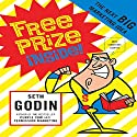 Free Prize Inside!: The Next Big Marketing Idea Audiobook by Seth Godin Narrated by Seth Godin
