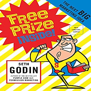 Free Prize Inside!: The Next Big Marketing Idea | [Seth Godin]