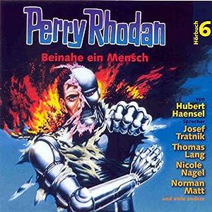 Beinahe ein Mensch (Perry Rhodan Hörspiel 06) Hörspiel