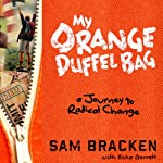 My Orange Duffel Bag: A Journey to Radical Change | Echo Garrett,Sam Bracken