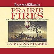 Prairie Fires: The American Dreams of Laura Ingalls Wilder | [Caroline Fraser]