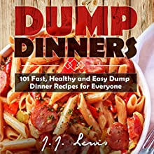 Dump Dinners: 101 Fast, Healthy and Easy Dump Dinner Recipes for Everyone (       UNABRIDGED) by J.J. Lewis Narrated by Sorrel Brigman