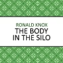 The Body in the Silo (       UNABRIDGED) by Ronald Knox Narrated by Barnaby Edwards