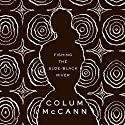 Fishing the Sloe-Black River Audiobook by Colum McCann Narrated by Clodagh Bowyer, Tim Smallwood, Paul Nugent, Fiana Toibin, Sean Gormley, John Keating, Ed Malone