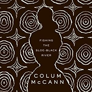 Fishing the Sloe-Black River | [Colum McCann]