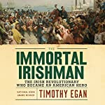 The Immortal Irishman: The Irish Revolutionary Who Became an American Hero | Timothy Egan