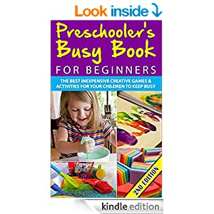 Preschooler's Busy Book for Beginners 2nd Edition: The Best Inexpensive Creative Games & Activities For Your Children To Keep Busy (Preschoolers, Toddlers, ... Games, Toddler Activities, Toddler Books)