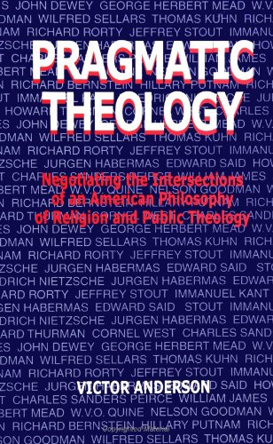 Pragmatic Theology: Negotiating the Intersections of an...