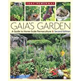 Gaia's Garden: A Guide to Home-Scale Permaculture, 2nd Edition ~ Toby Hemenway