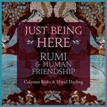 Just Being Here: Rumi and Human Friendship  by Coleman Barks, David Darling Narrated by Coleman Barks, David Darling
