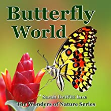 Butterfly World: The Wonders of Nature Book 2 (       UNABRIDGED) by Sarah DeWitt Ince Narrated by A.M. Miller