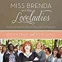 Miss Brenda and the Loveladies: A Heartwarming True Story of Grace, God, and Gumption Audiobook by Brenda Spahn, Irene Zutell Narrated by Pam Ward, Bahni Turpin, Johanna Parker, Adenrele Ojo