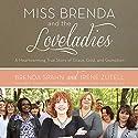Miss Brenda and the Loveladies: A Heartwarming True Story of Grace, God, and Gumption Audiobook by Brenda Spahn, Irene Zutell Narrated by Pam Ward, Bahni Turpin, Johanna Parker, Adenrele Ojo